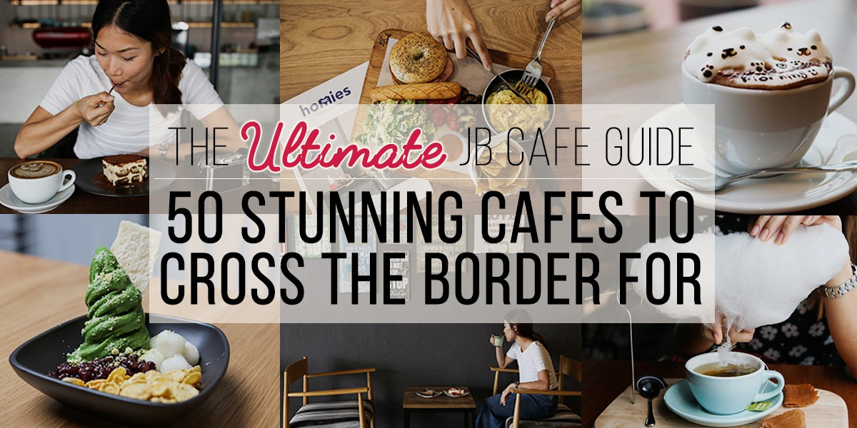 50 Stunning Jb Cafes To Cross The Border For In 2016 Thesmartlocal
