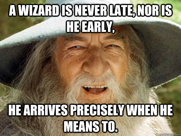 a wizard arrives precisely when he means to