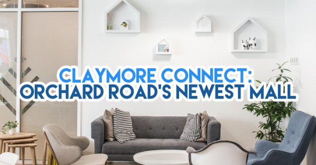 10 Reasons Claymore Connect Is the Mall That Will Make Orchard Road Great Again