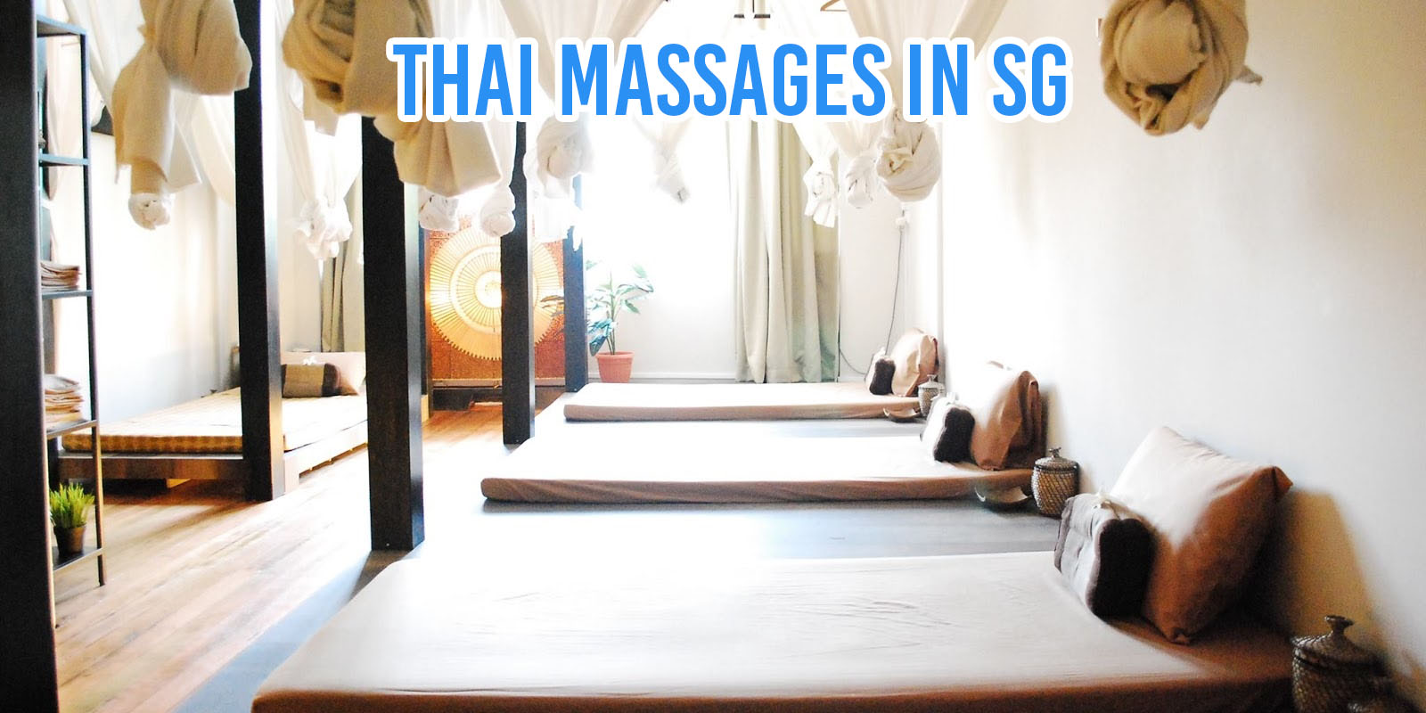 7 Thai Massage Parlours In Singapore From $45/Hour To Relieve Your Muscle Aches