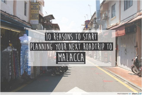 10 Reasons to Start Planning Your Next Roadtrip to Malacca