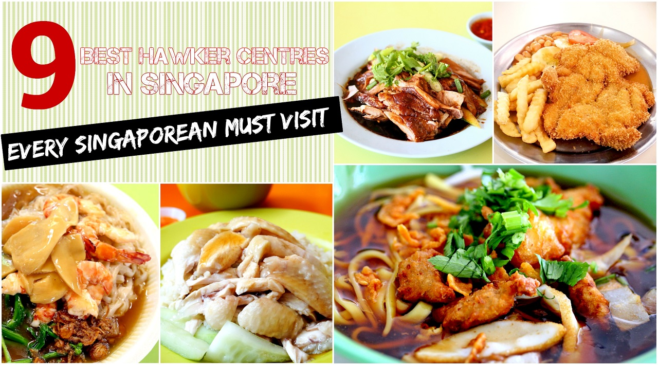 9 Best Hawker Centres in Singapore And Their Star Dishes Every Human Must Try