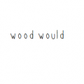 Wood Would